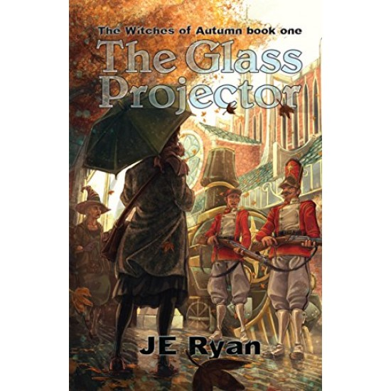The Witches of Autumn: The Glass Projector by Joseph Edward Ryan