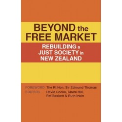Beyond the Free Market - Rebuilding a Just Society in Nz