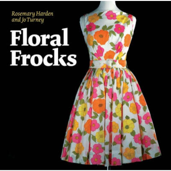 Floral Frocks: a Celebration of the Floral Printed Dress from 1900 to Today