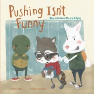 Pushing Isnt Funny: What to Do About Physical Bullying (No More Bullies)