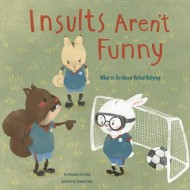 Insults Arent Funny: What to Do About Verbal Bullying (No More Bullies)