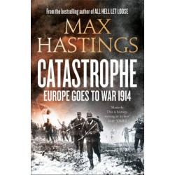 CATASTROPHE Europe Goes to War in 1914