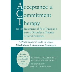 Acceptance & Commitment Therapy for the Treatment of Post-Traumatic Stress Disorder and Trauma-Related Problems